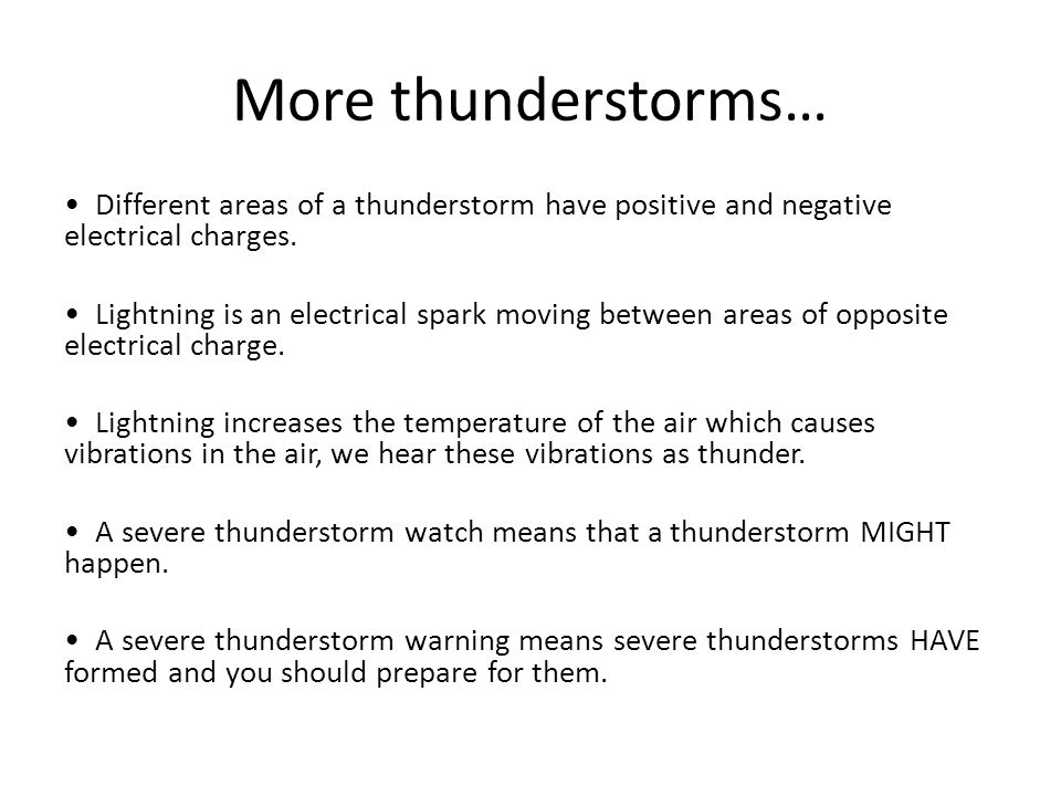 More thunderstorms… • Different areas of a thunderstorm have positive and negative electrical charges.
