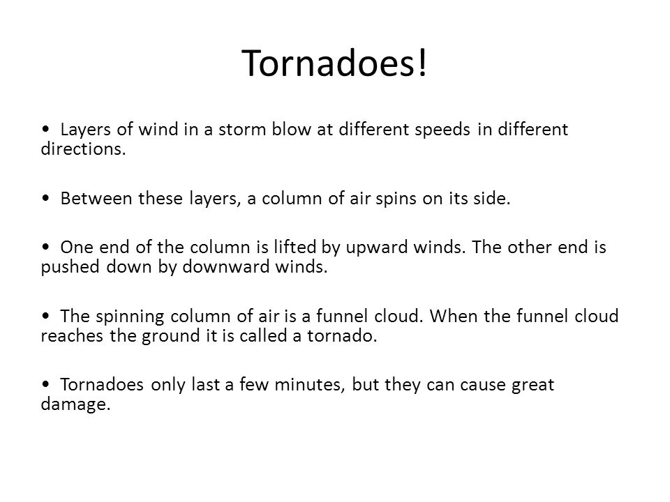 Tornadoes! • Layers of wind in a storm blow at different speeds in different directions.