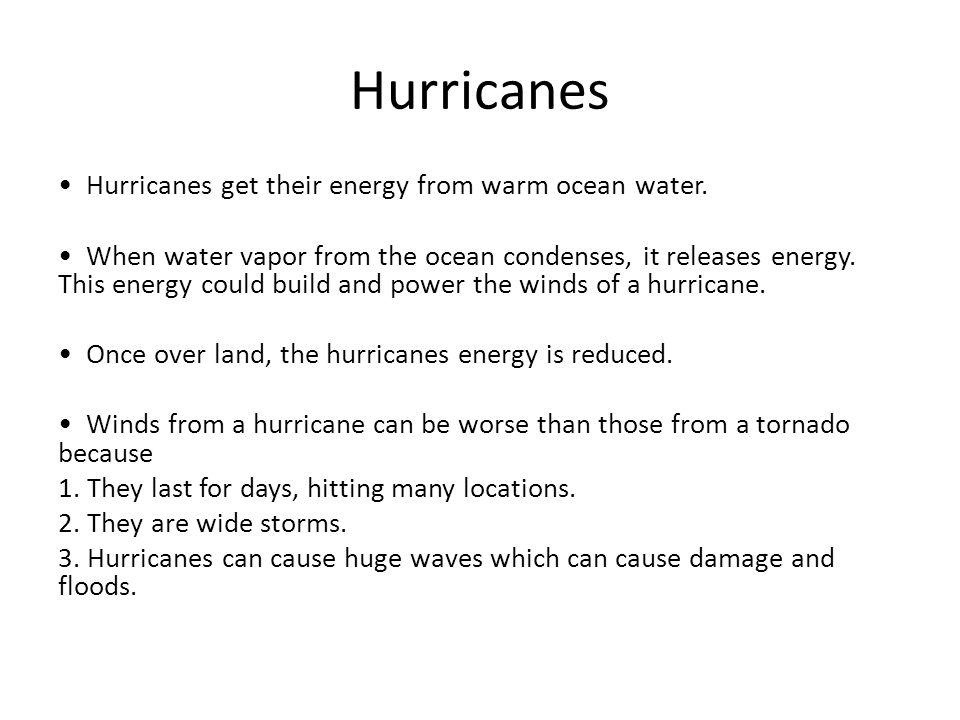 Hurricanes • Hurricanes get their energy from warm ocean water.