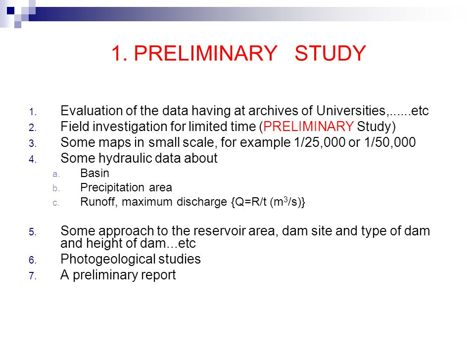 1. PRELIMINARY STUDY Evaluation of the data having at archives of Universities,......etc. Field investigation for limited time (PRELIMINARY Study)