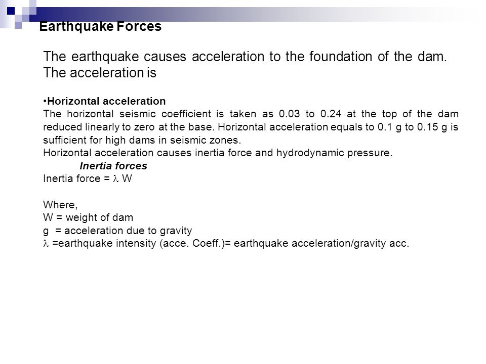 Earthquake Forces The earthquake causes acceleration to the foundation of the dam. The acceleration is.