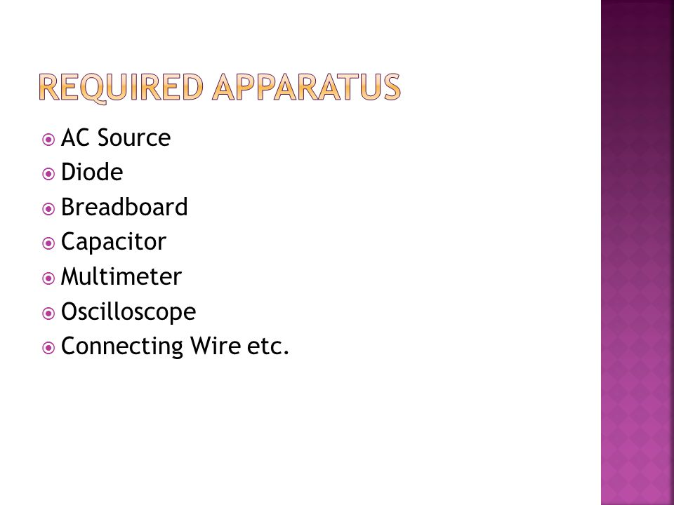Required Apparatus AC Source Diode Breadboard Capacitor Multimeter