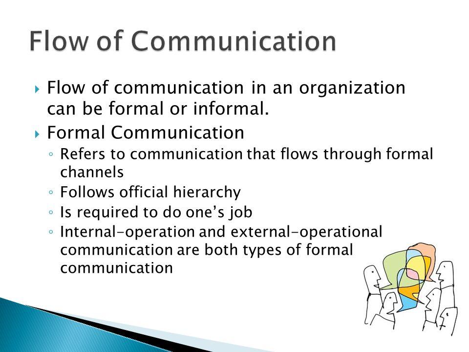 Flow of Communication Flow of communication in an organization can be formal or informal. Formal Communication.