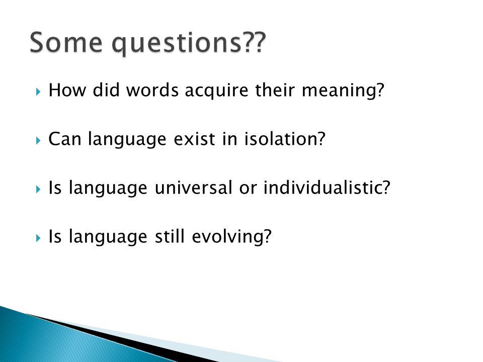 Some questions How did words acquire their meaning
