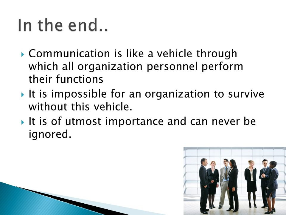 In the end.. Communication is like a vehicle through which all organization personnel perform their functions.