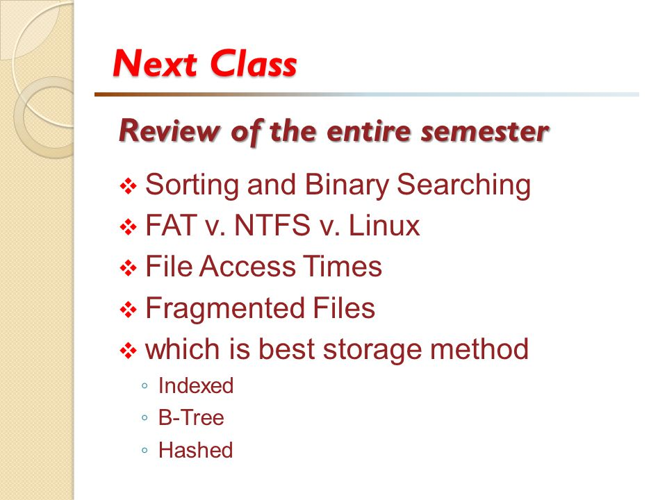 Next Class Review of the entire semester Sorting and Binary Searching