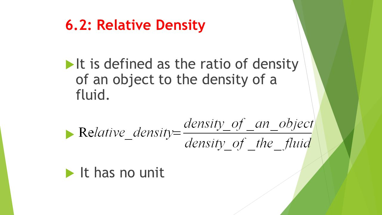 6.2: Relative Density It is defined as the ratio of density of an object to the density of a fluid.