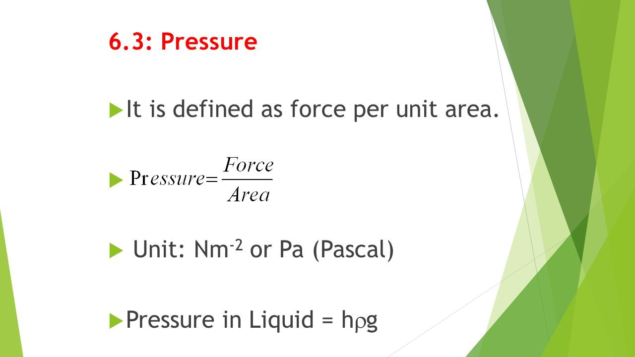 6.3: Pressure It is defined as force per unit area.