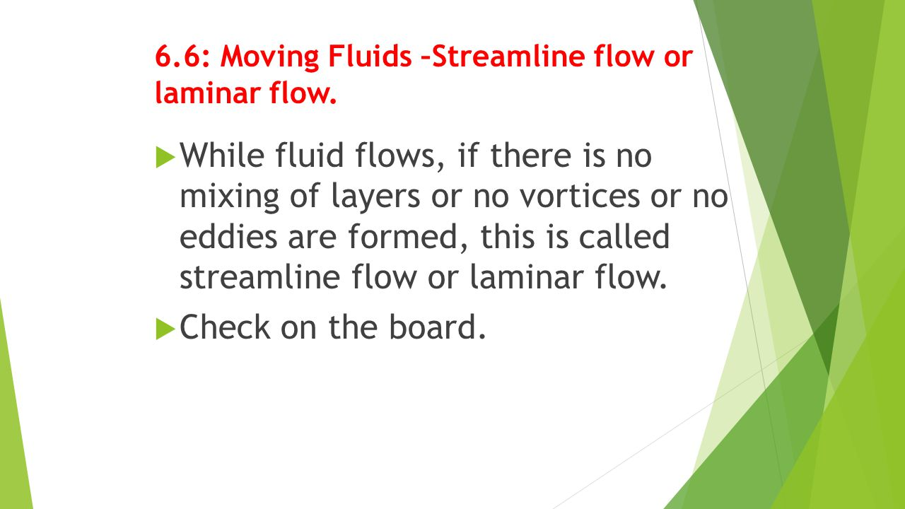 6.6: Moving Fluids –Streamline flow or laminar flow.