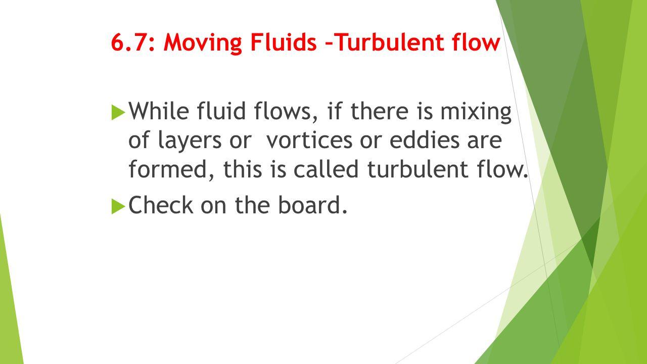6.7: Moving Fluids –Turbulent flow