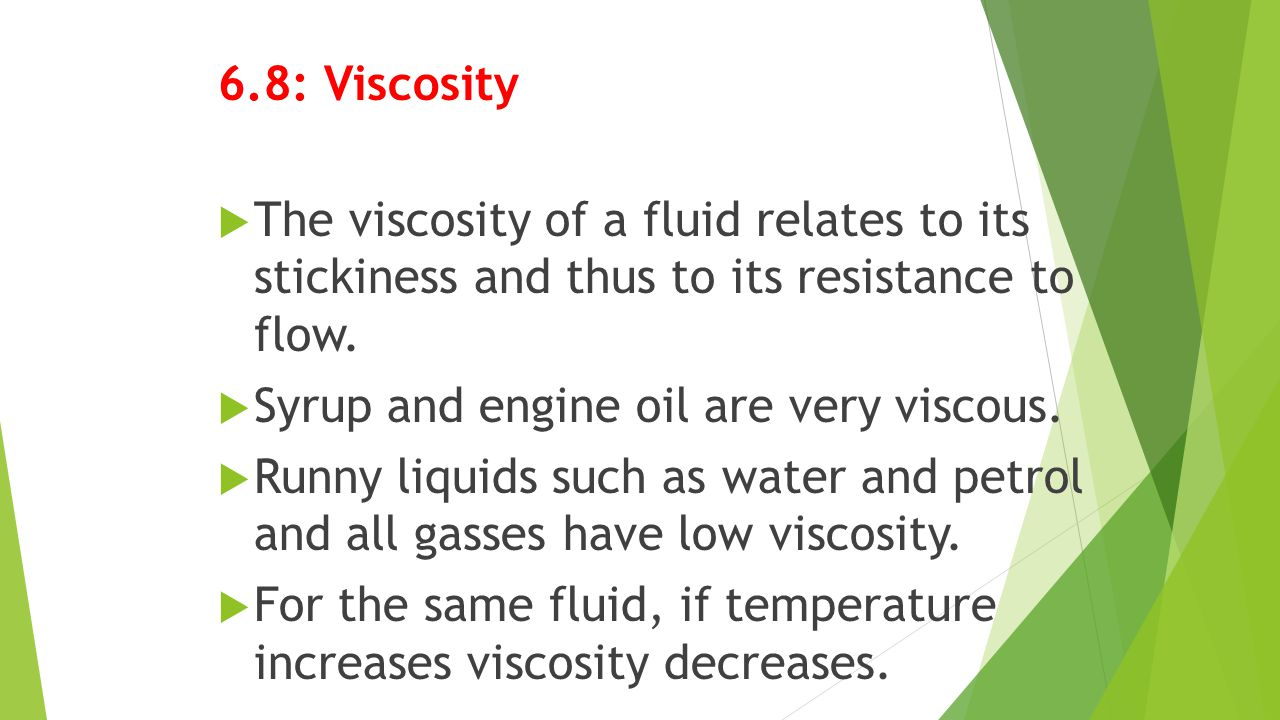 6.8: Viscosity The viscosity of a fluid relates to its stickiness and thus to its resistance to flow.