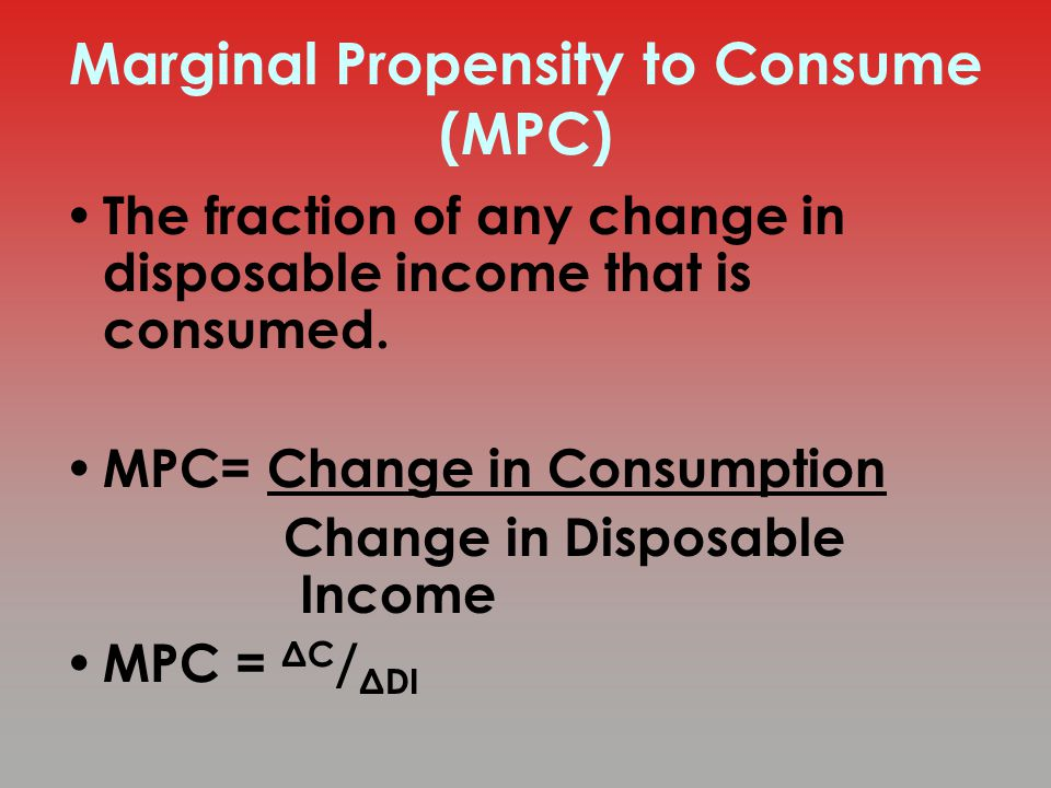 Marginal Propensity to Consume (MPC)