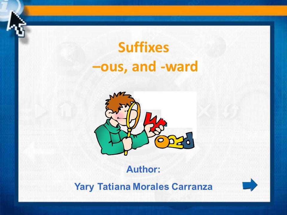 Suffixes –ous, and -ward Yary Tatiana Morales Carranza