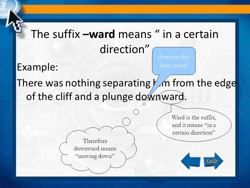 The suffix –ward means in a certain direction