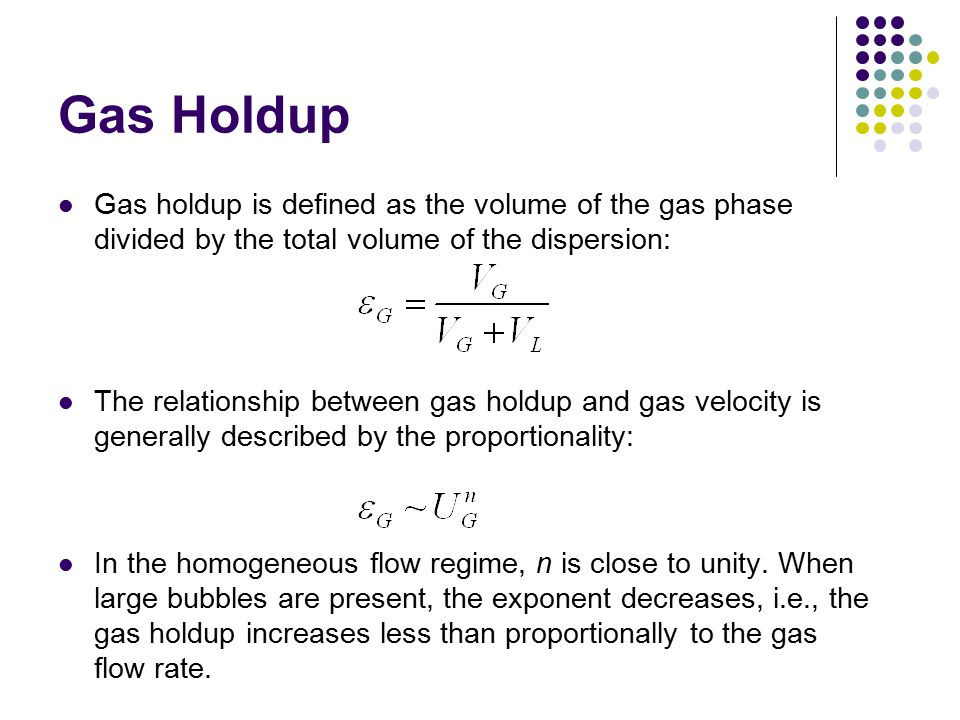 Gas Holdup Gas holdup is defined as the volume of the gas phase divided by the total volume of the dispersion: