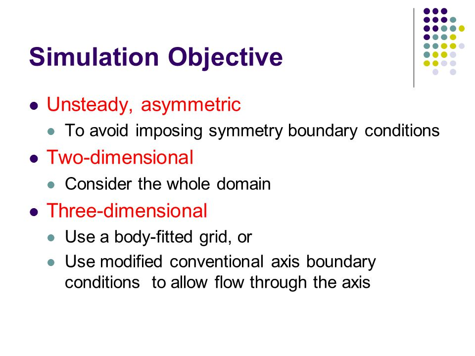 Simulation Objective Unsteady, asymmetric Two-dimensional