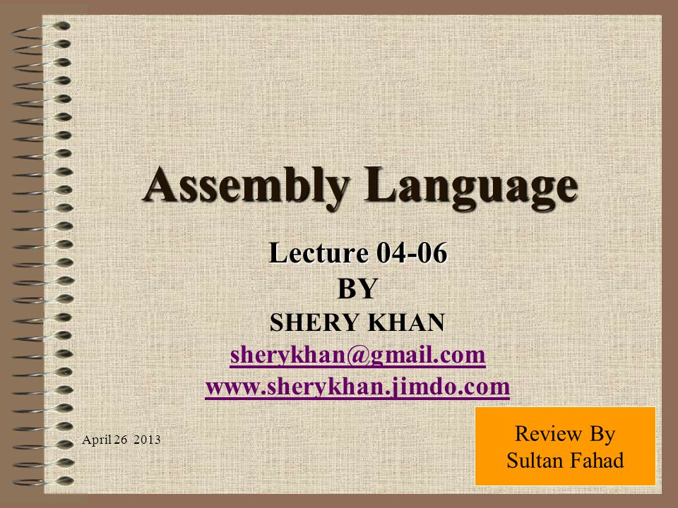 Assembly Language Lecture 04-06 BY SHERY KHAN sherykhan@gmail.com
