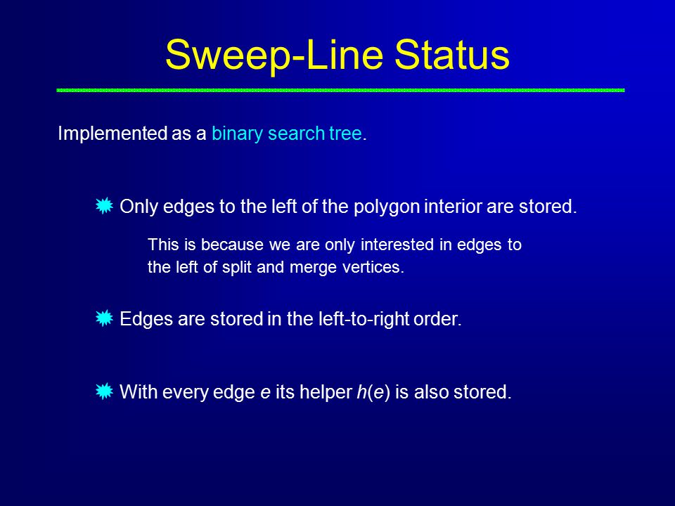 Sweep-Line Status Implemented as a binary search tree.