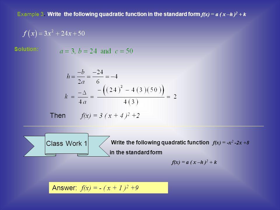 Then f(x) = 3 ( x + 4 )2 +2 Class Work 1