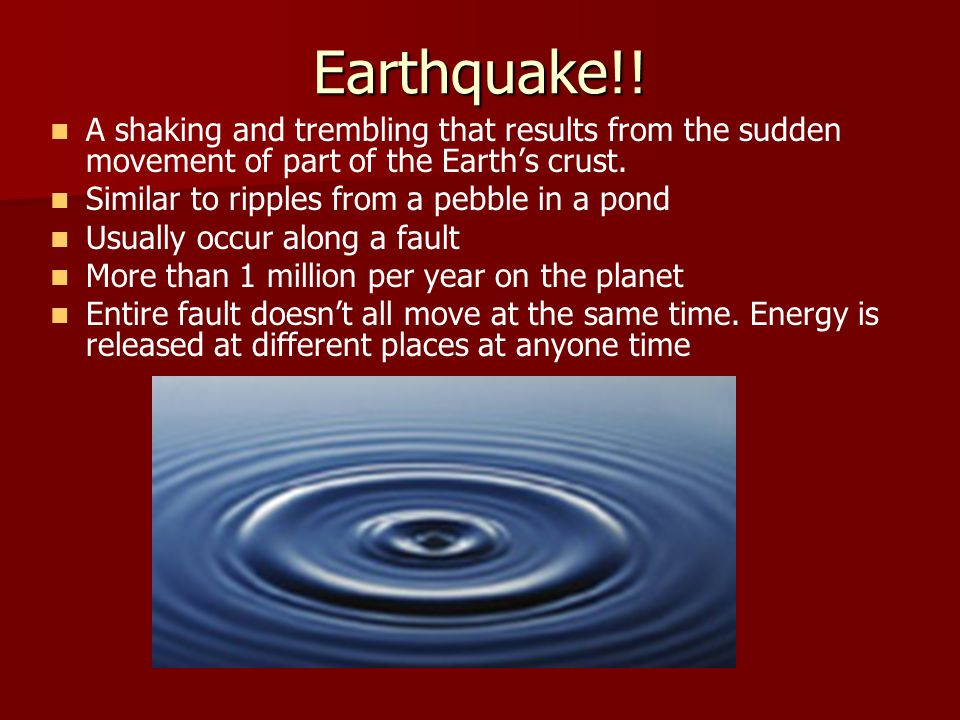 Earthquake!! A shaking and trembling that results from the sudden movement of part of the Earth's crust.