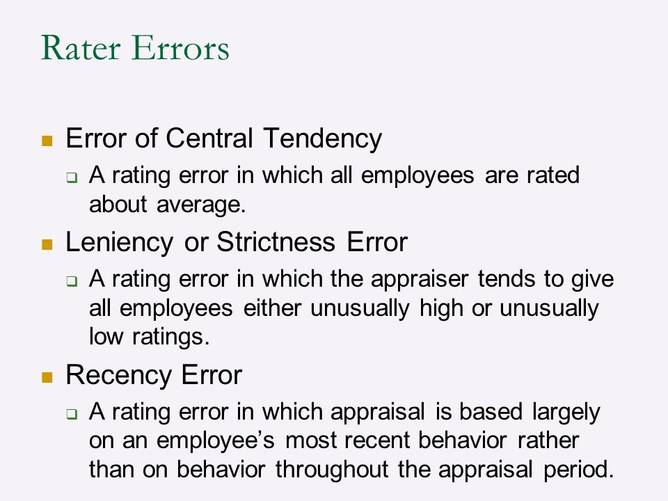 Rater Errors Error of Central Tendency Leniency or Strictness Error
