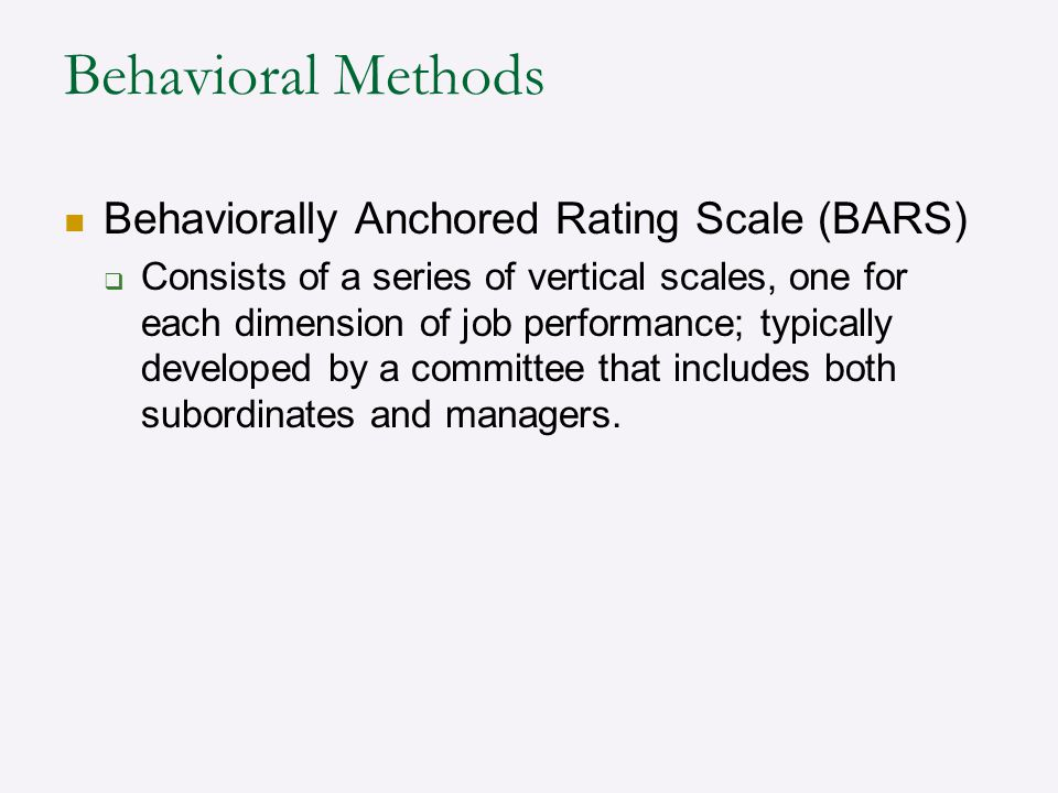 Behavioral Methods Behaviorally Anchored Rating Scale (BARS)