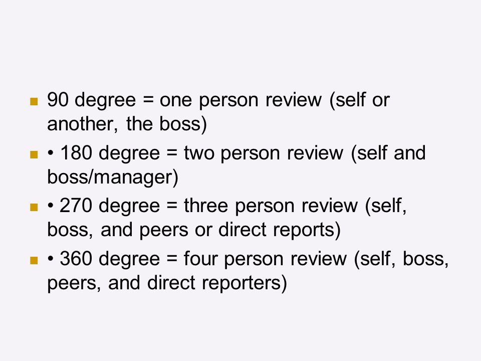 90 degree = one person review (self or another, the boss)