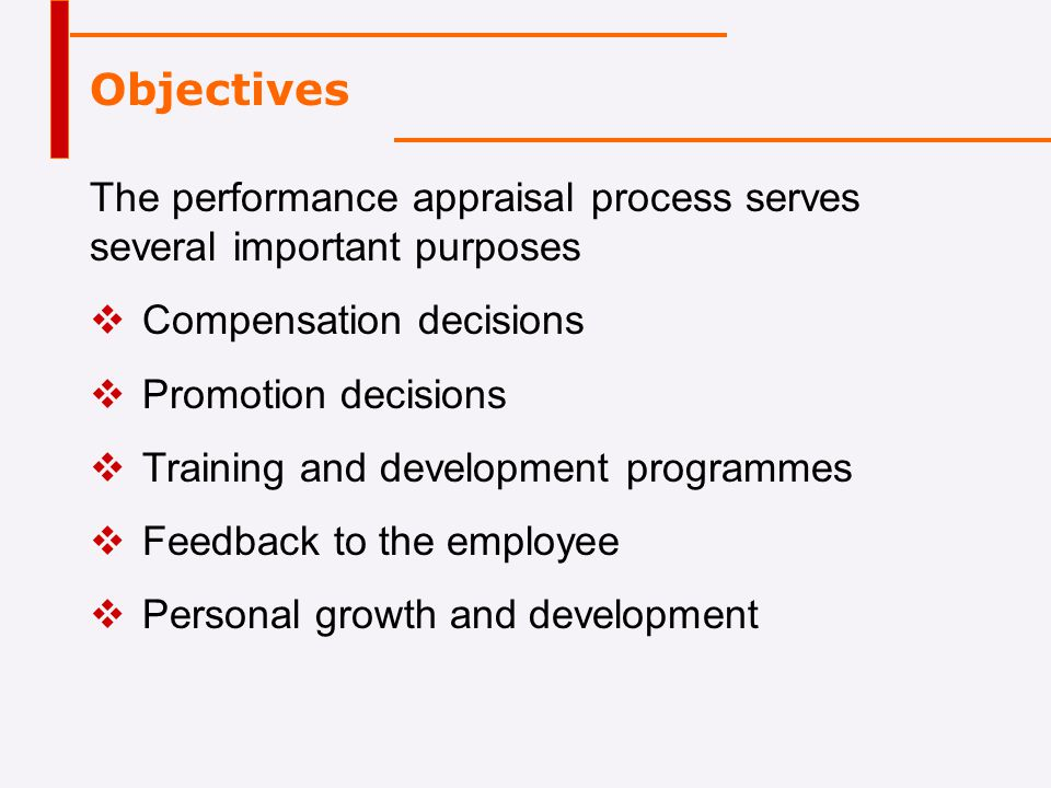 Objectives The performance appraisal process serves several important purposes. Compensation decisions.
