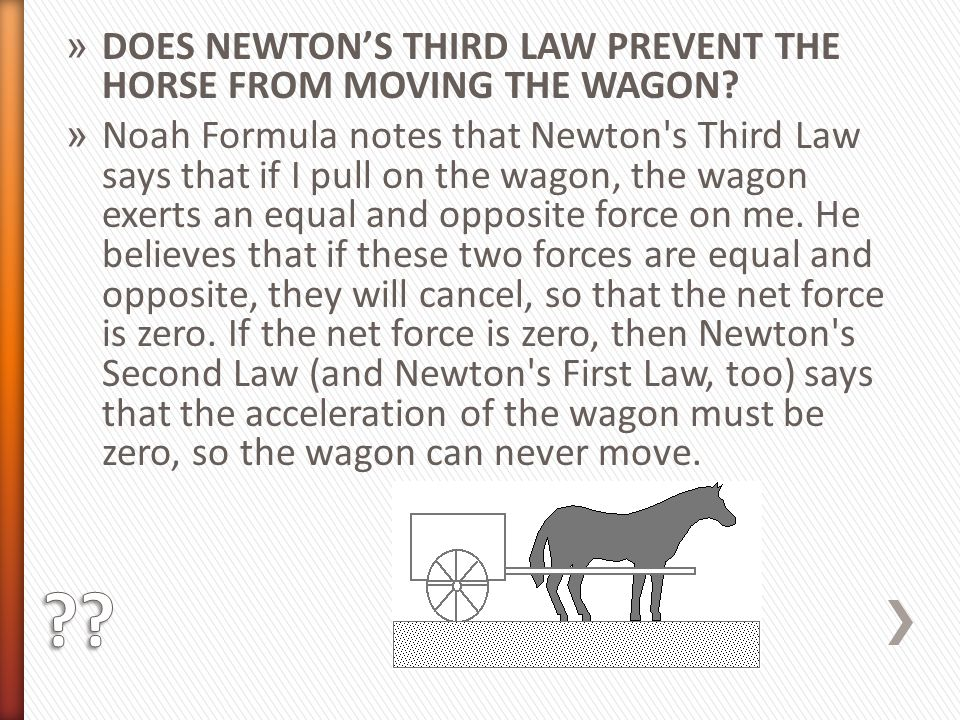 DOES NEWTON'S THIRD LAW PREVENT THE HORSE FROM MOVING THE WAGON