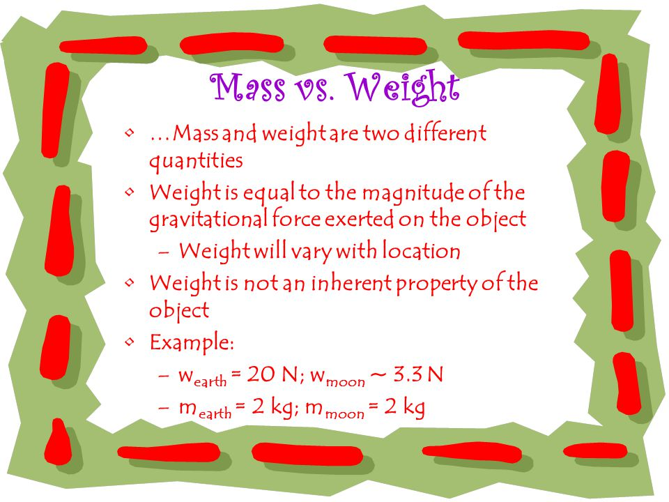 Mass vs. Weight …Mass and weight are two different quantities