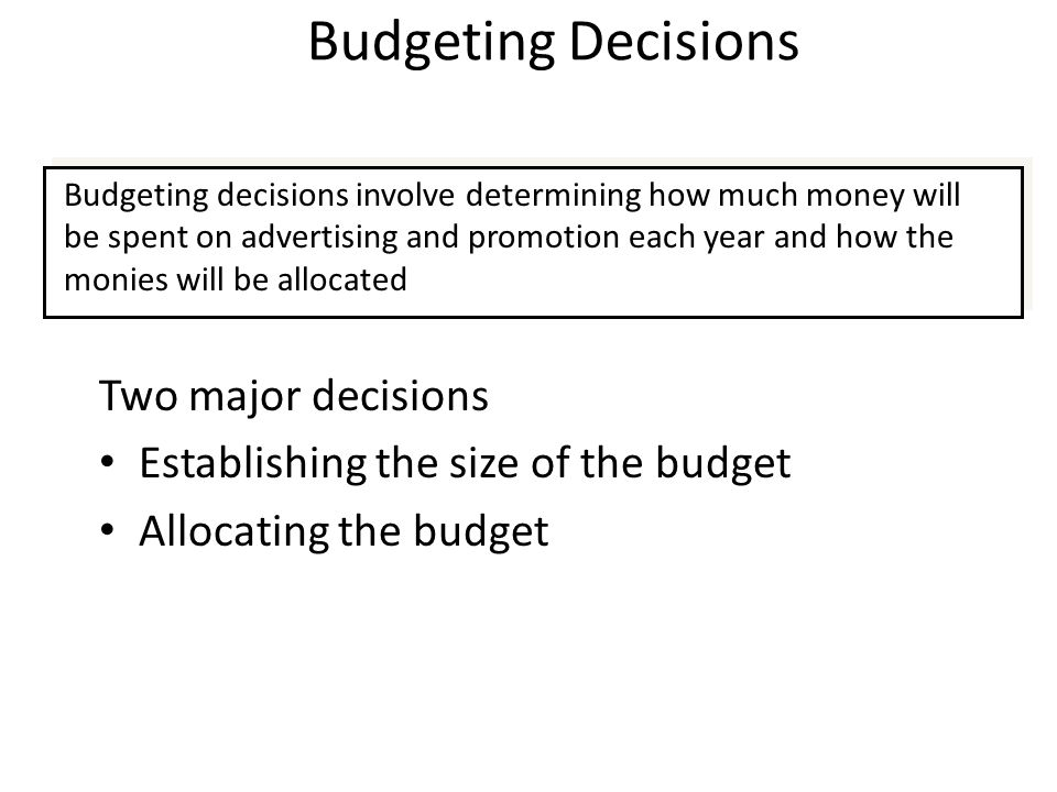 Budgeting Decisions Two major decisions