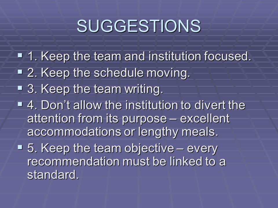 SUGGESTIONS 1. Keep the team and institution focused.