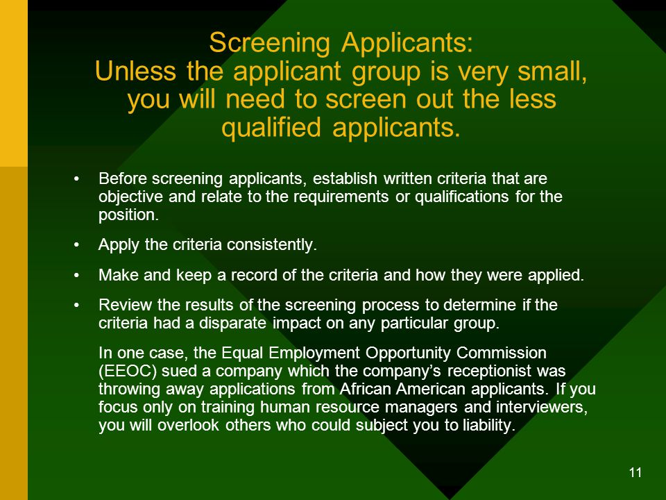 Screening Applicants: Unless the applicant group is very small, you will need to screen out the less qualified applicants.