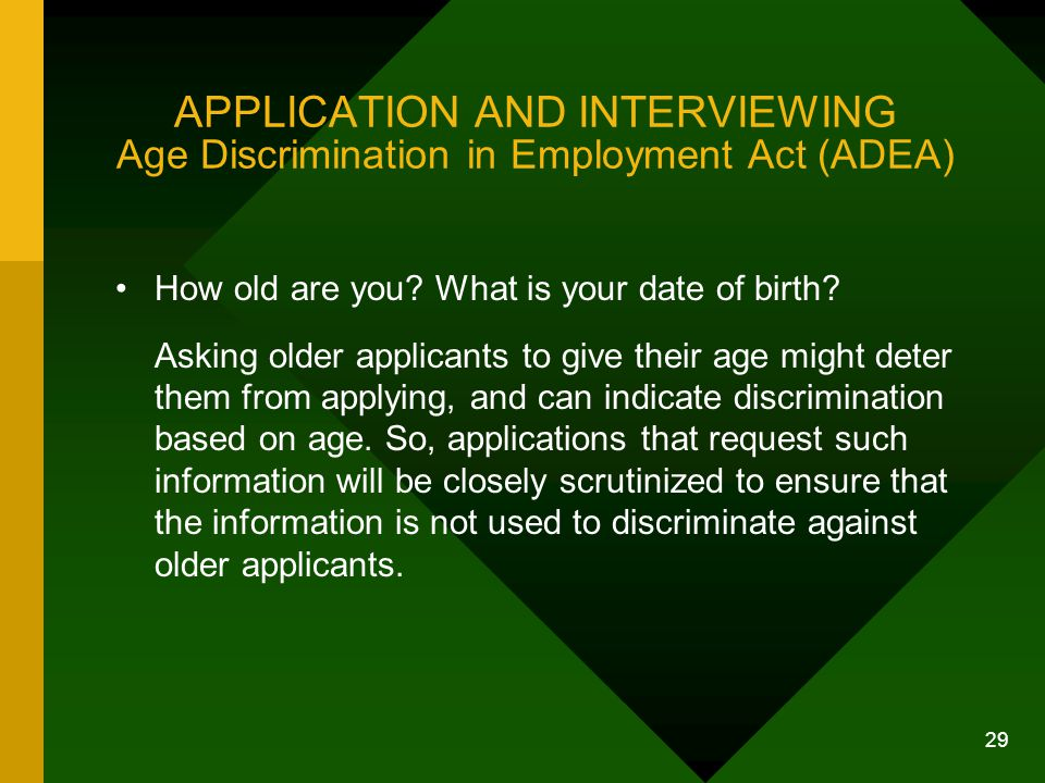 APPLICATION AND INTERVIEWING Age Discrimination in Employment Act (ADEA)
