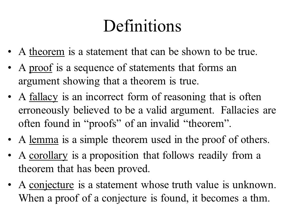 Definitions A theorem is a statement that can be shown to be true.