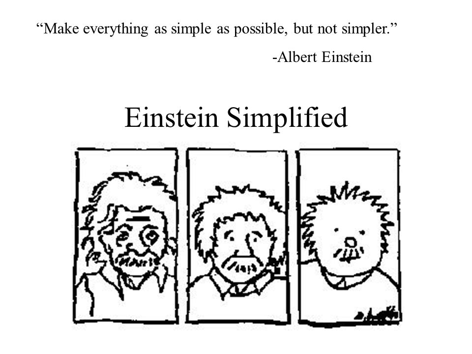 Make everything as simple as possible, but not simpler.