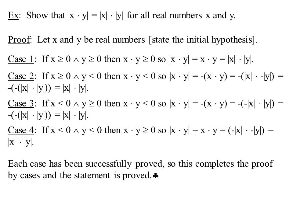Ex: Show that |x  y| = |x|  |y| for all real numbers x and y.