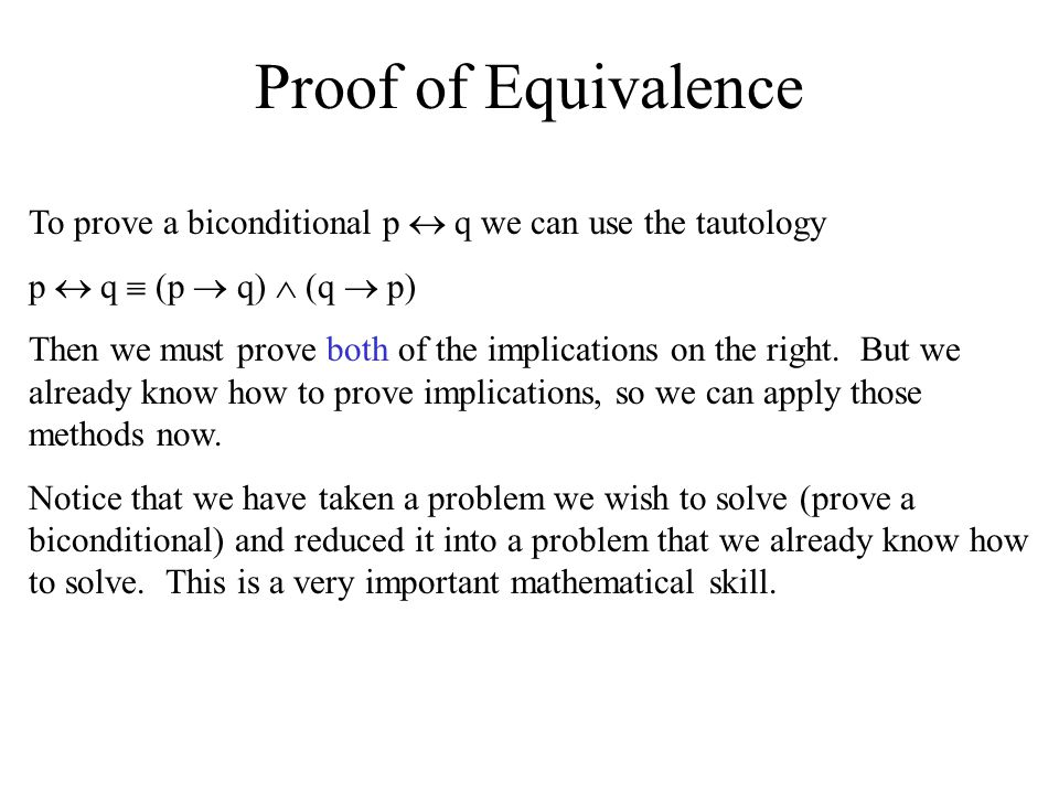 Proof of Equivalence To prove a biconditional p  q we can use the tautology. p  q  (p  q)  (q  p)
