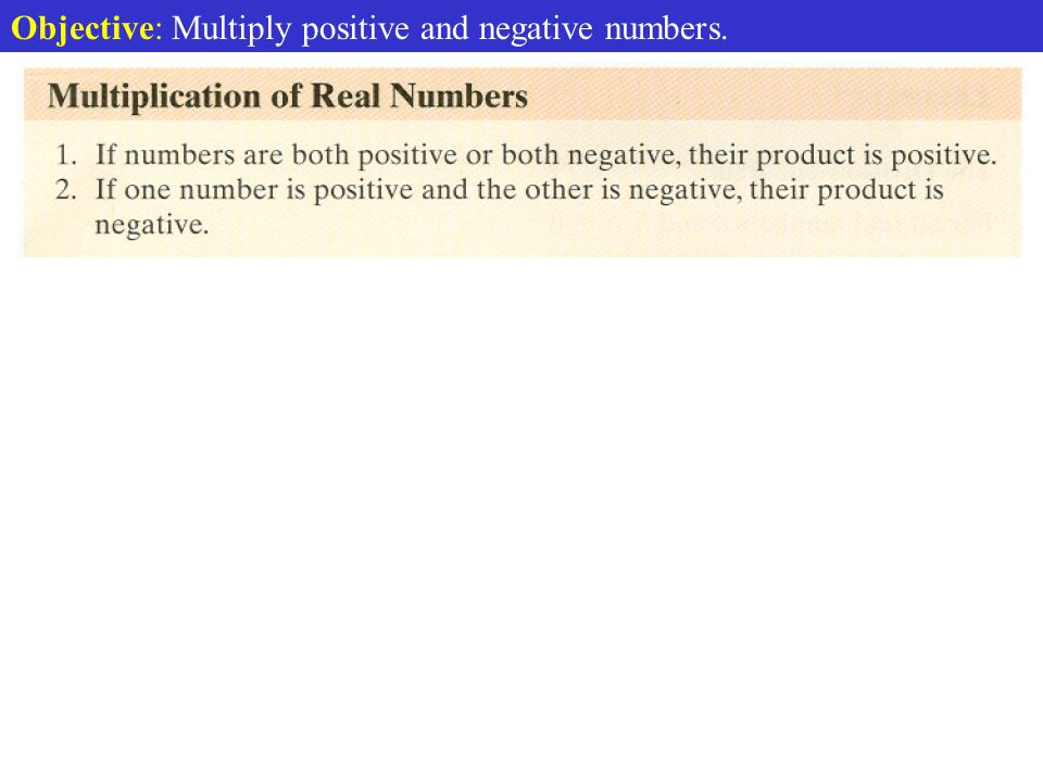 Objective: Multiply positive and negative numbers.