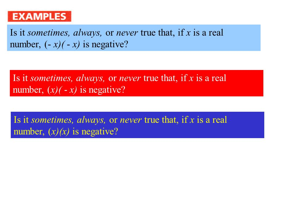 Is it sometimes, always, or never true that, if x is a real number, (- x)( - x) is negative