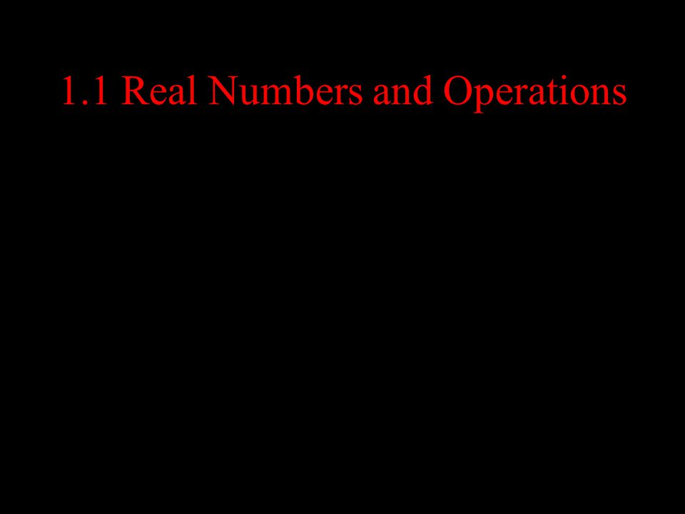 1.1 Real Numbers and Operations