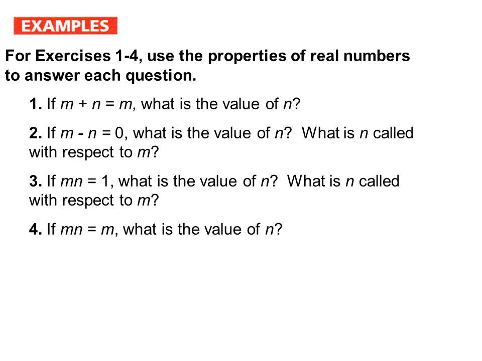 For Exercises 1-4, use the properties of real numbers to answer each question.