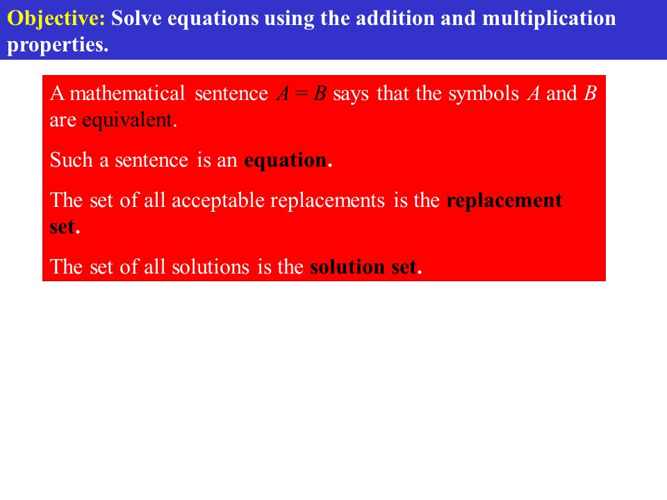Objective: Solve equations using the addition and multiplication