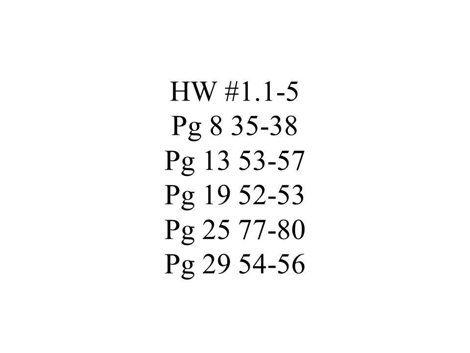 HW #1.1-5 Pg 8 35-38 Pg 13 53-57 Pg 19 52-53 Pg 25 77-80 Pg 29 54-56