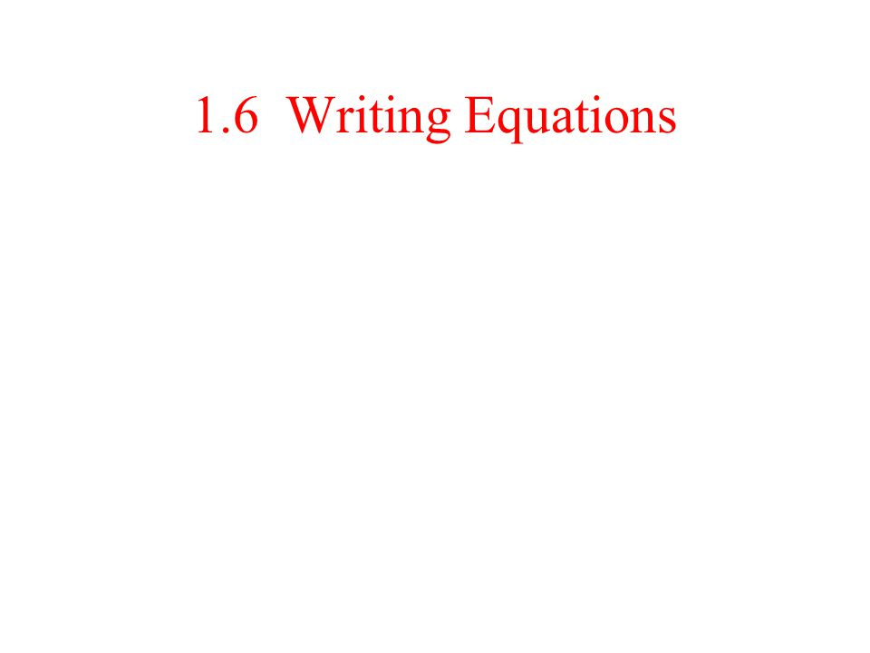 1.6 Writing Equations