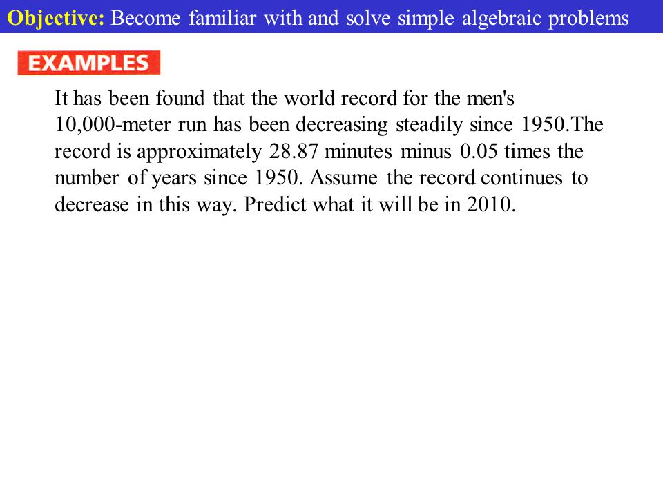 Objective: Become familiar with and solve simple algebraic problems