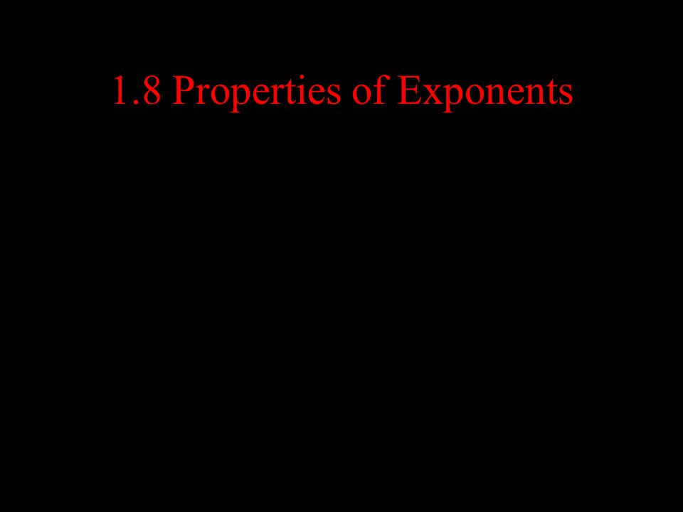 1.8 Properties of Exponents