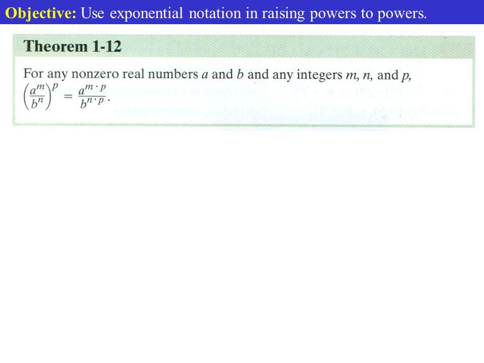 Objective: Use exponential notation in raising powers to powers.