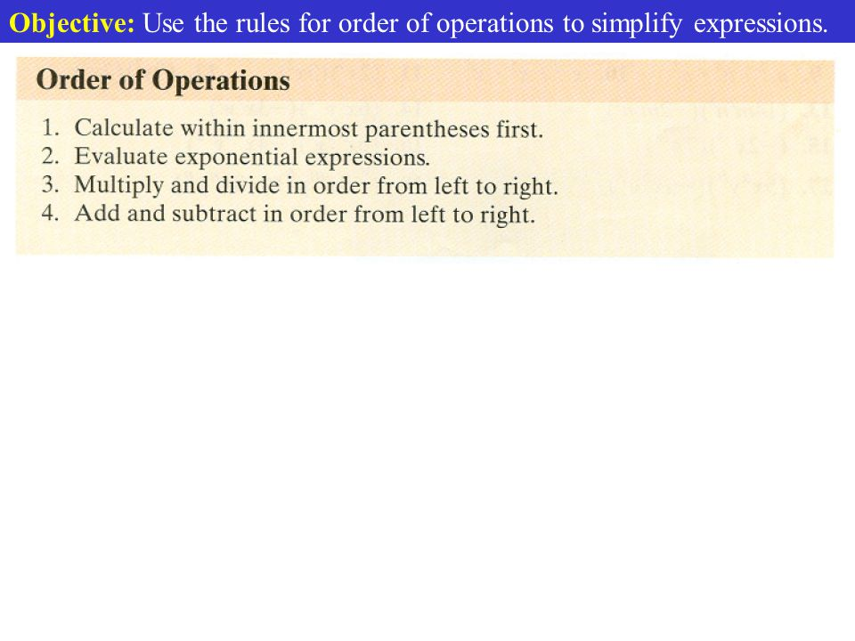 Objective: Use the rules for order of operations to simplify expressions.
