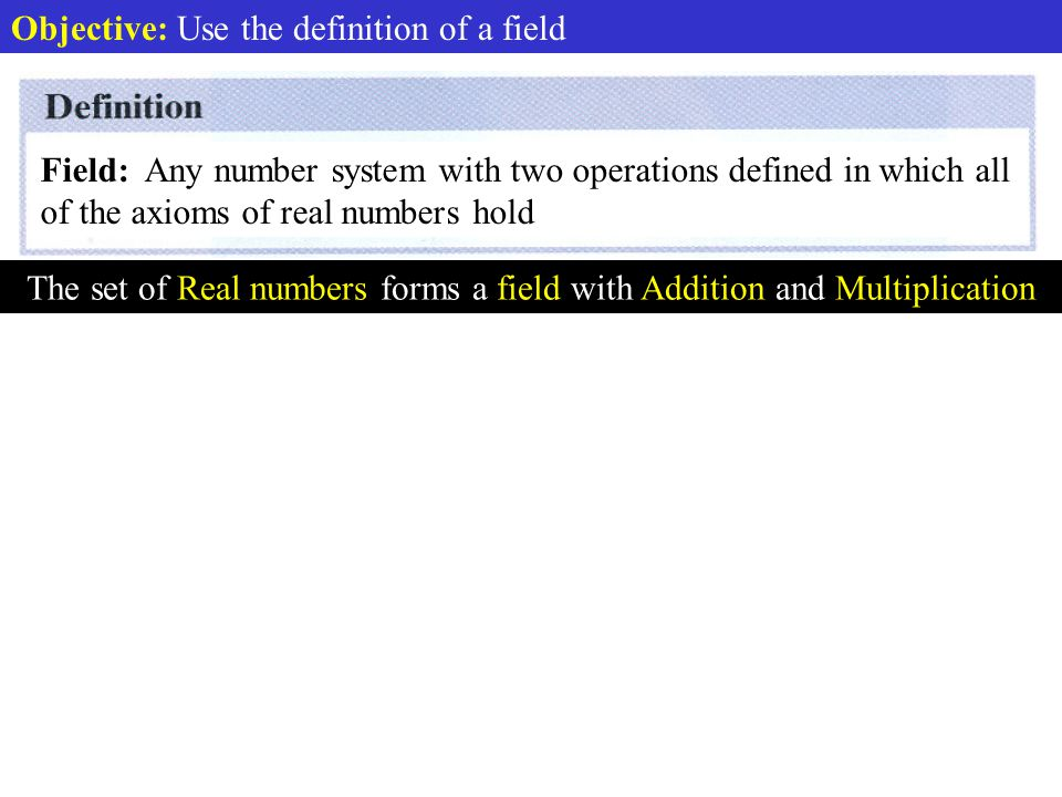 The set of Real numbers forms a field with Addition and Multiplication